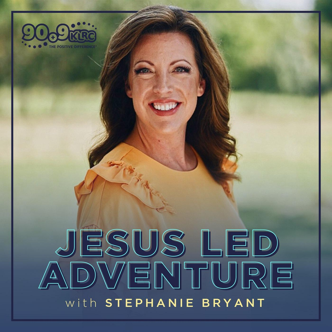 Jesus Led Adventure with Stephanie Bryant
